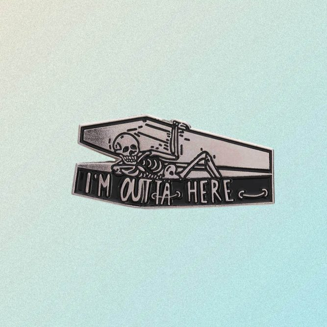 I'M OUTTA HERE ENAMELED PIN