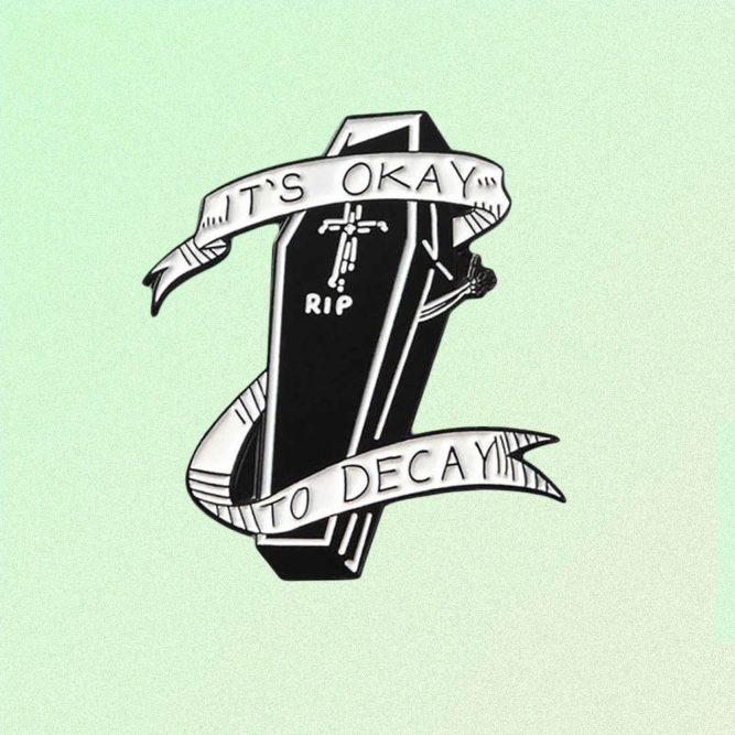 IT'S OKAY TO DECAY ENAMELED PIN