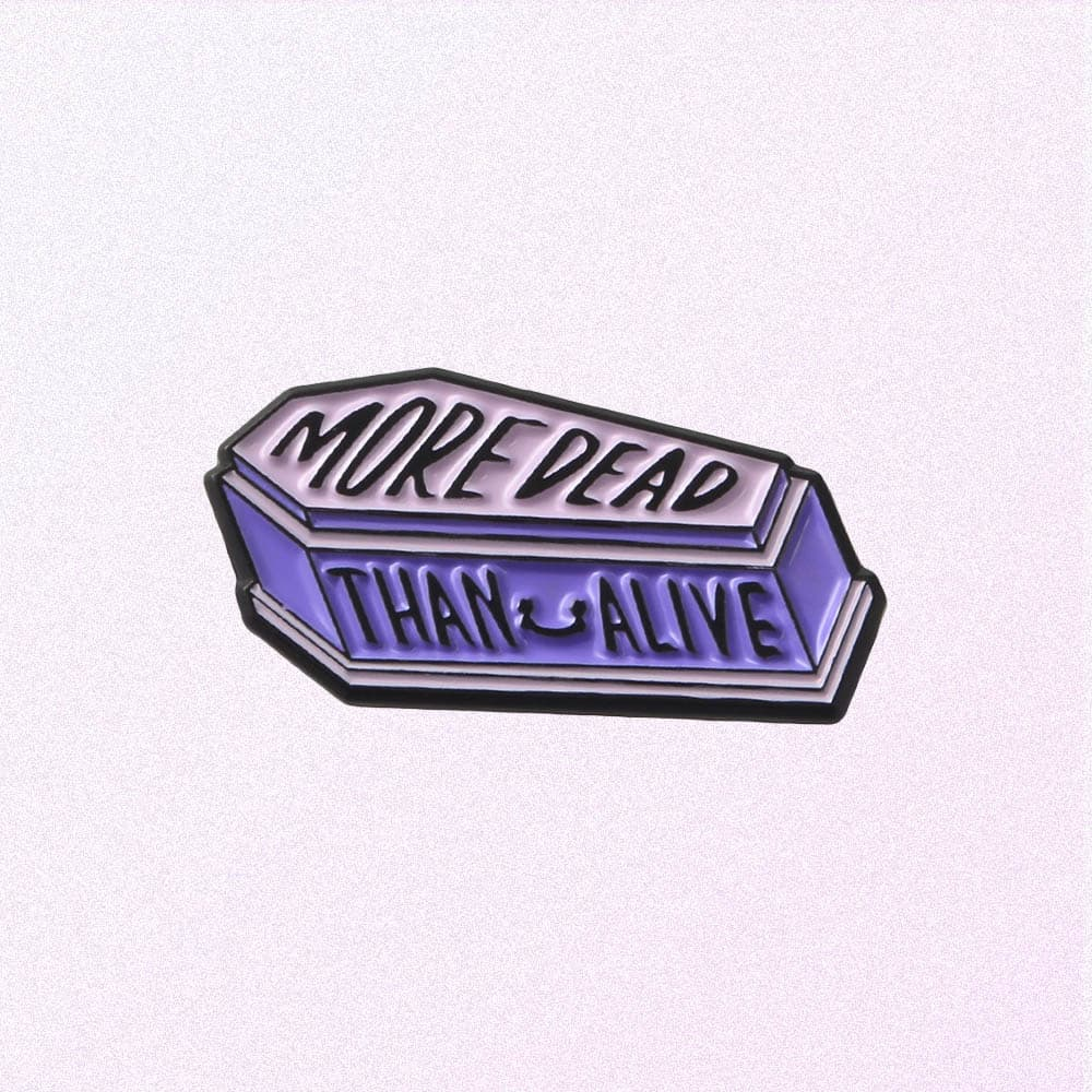 MORE DEAD THAN ALIVE ENAMELED PIN
