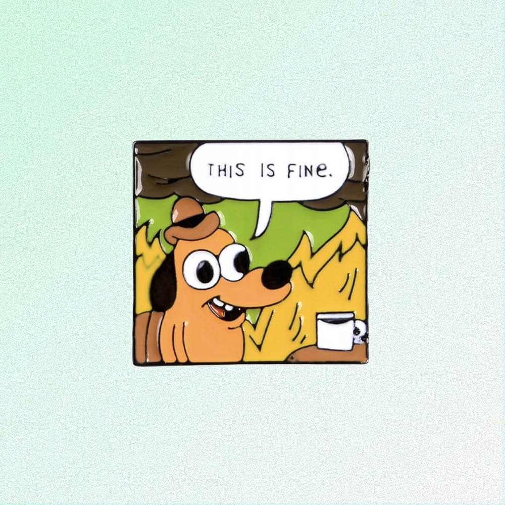 THIS IS FINE MEME ENAMELED PIN